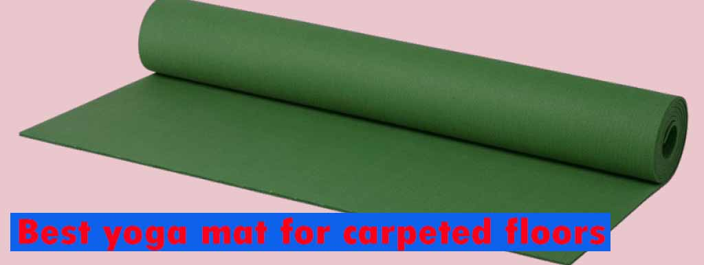 best yoga mat for carpeted floors