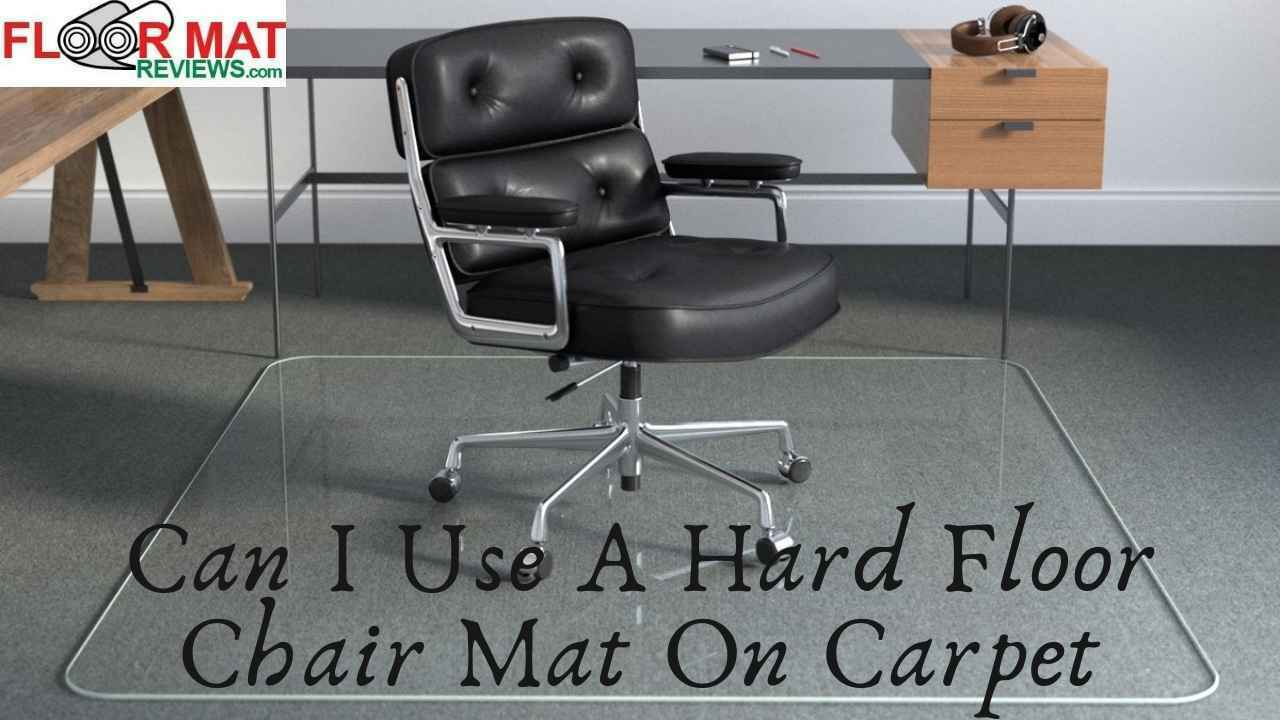 Can I Use A Hard Floor Chair Mat On Carpet