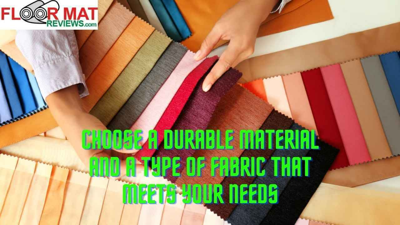 Choose a durable material and a type of fabric that meets your needs