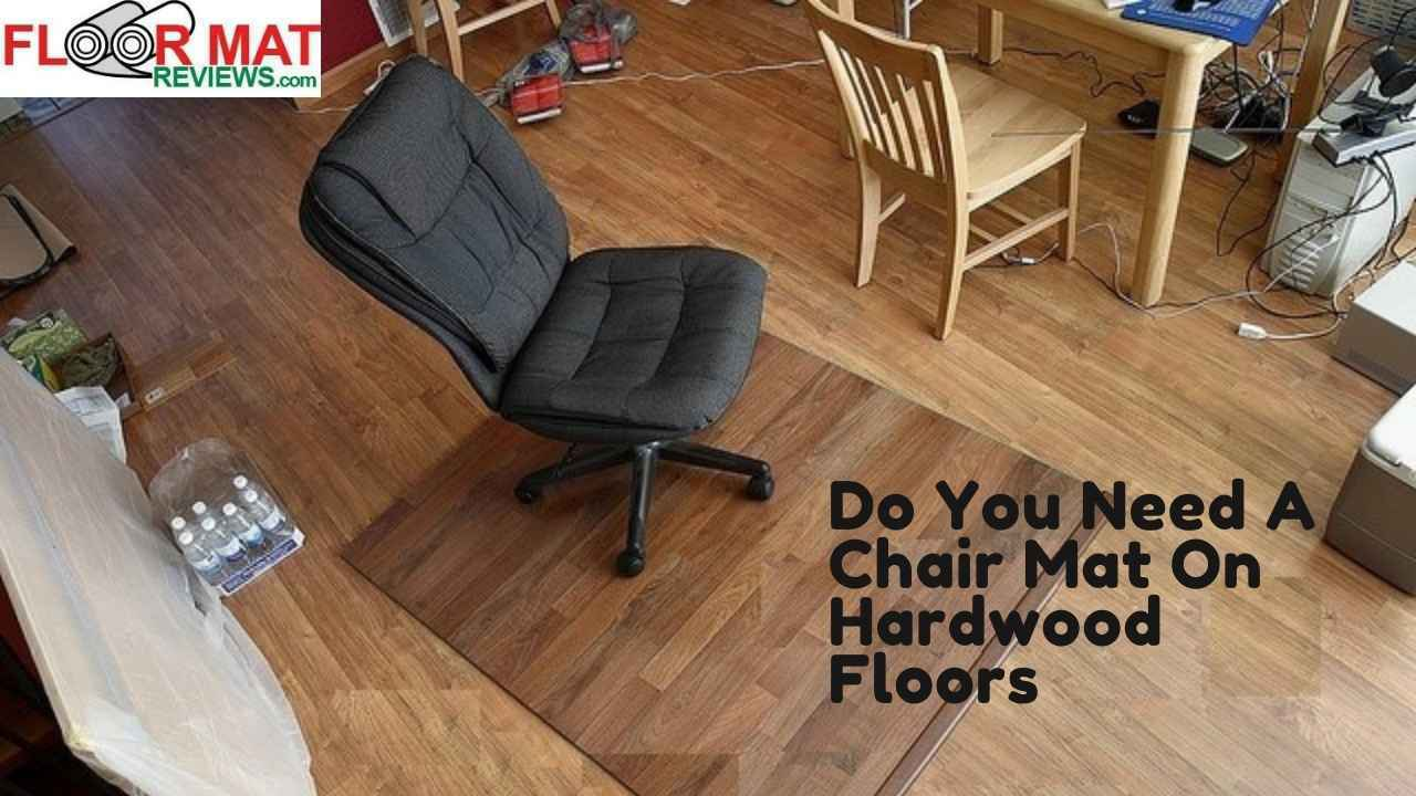 Do You Need A Chair Mat On Hardwood Floors