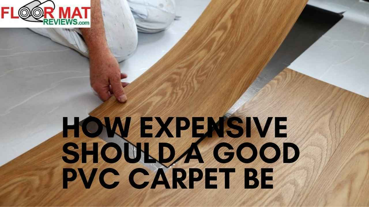 How expensive should a good PVC carpet be