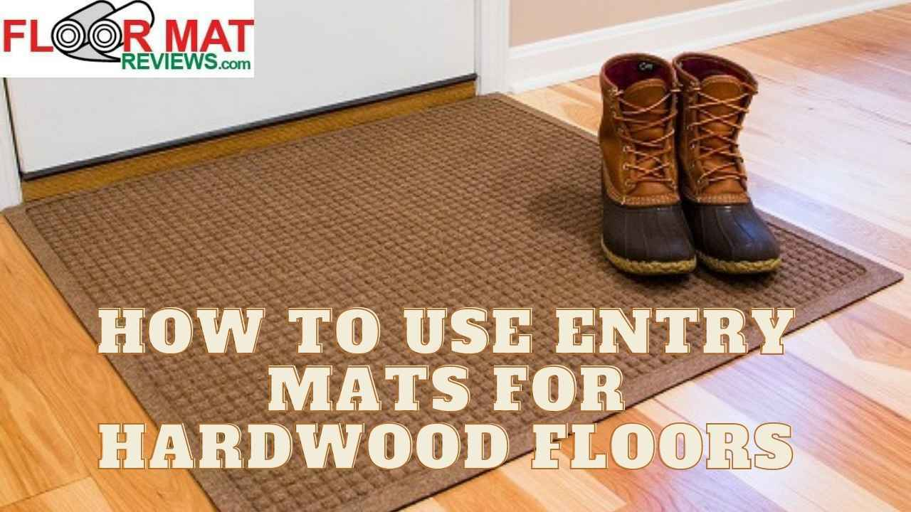 How to use Entry Mats for Hardwood Floors