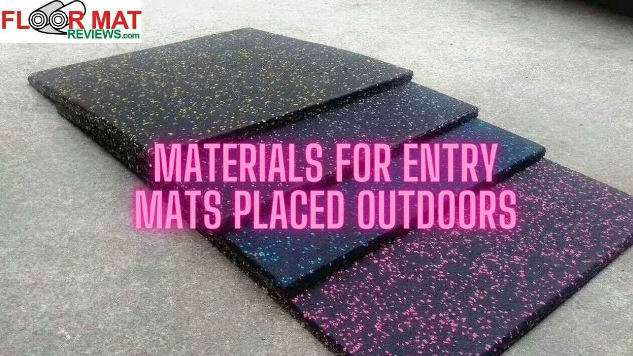 Materials for Entry mats placed outdoors