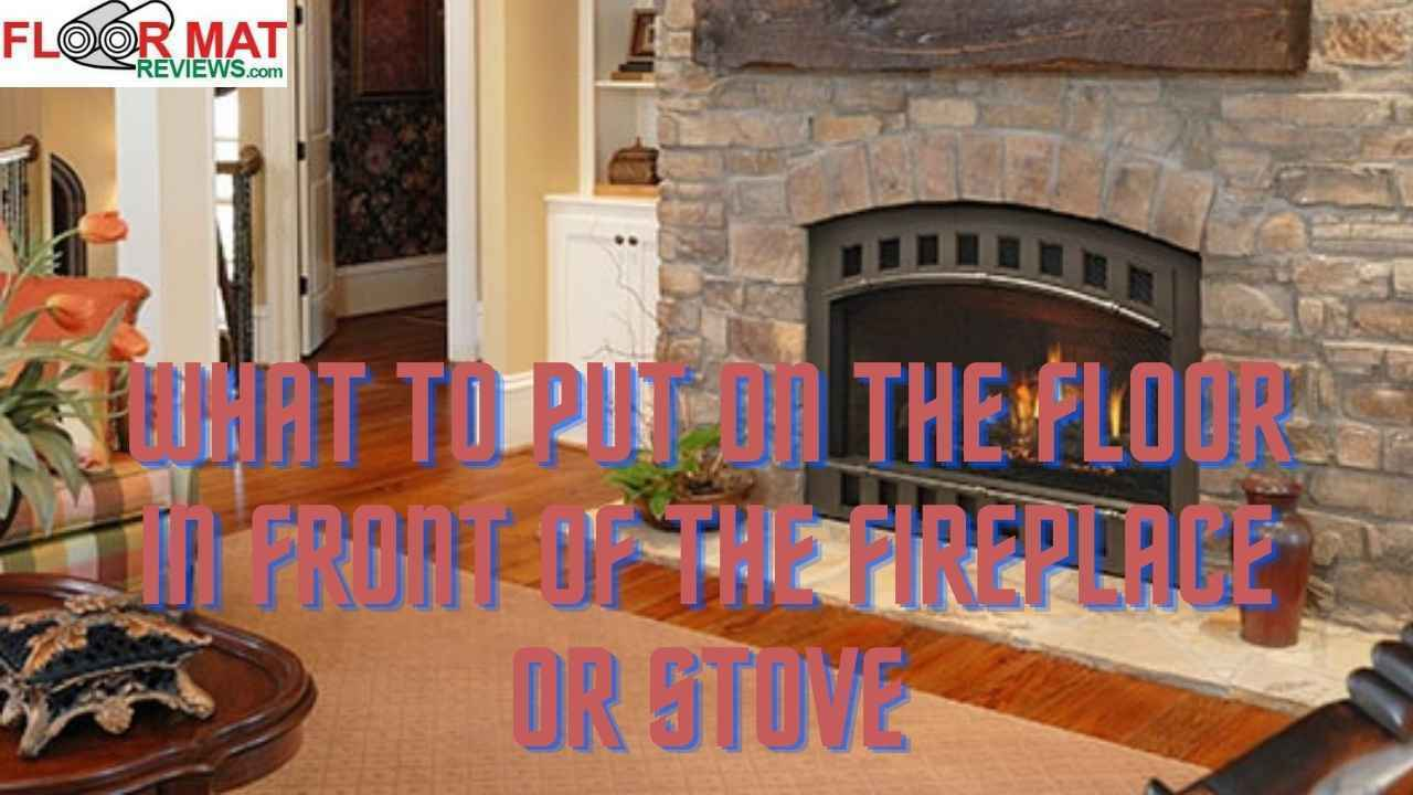 What to put on the floor in front of the fireplace or stove
